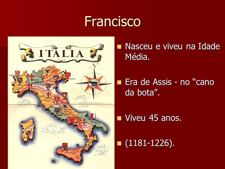 Francisco Nasceu e viveu na Idade Média.