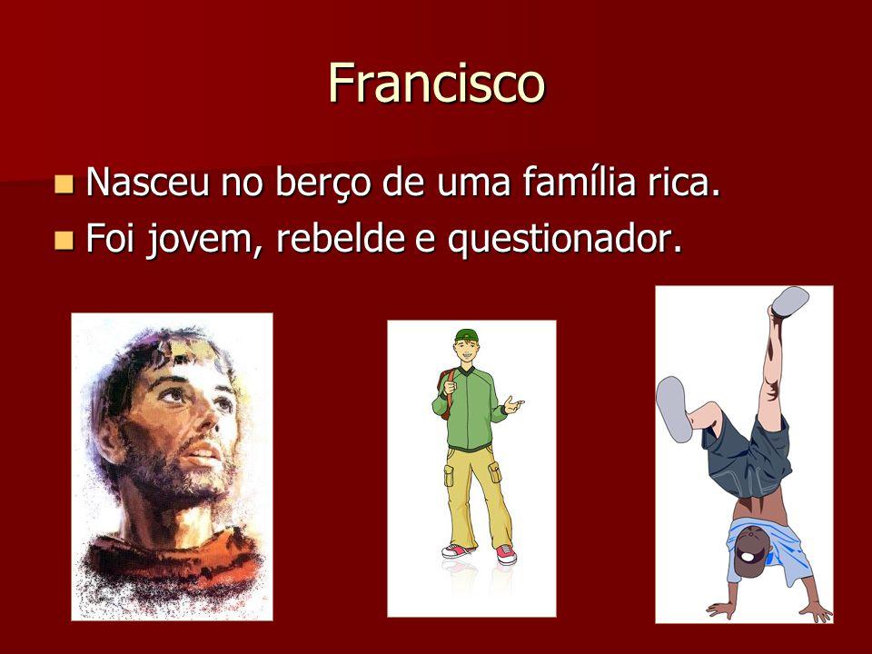Francisco Nasceu no berço de uma família rica.