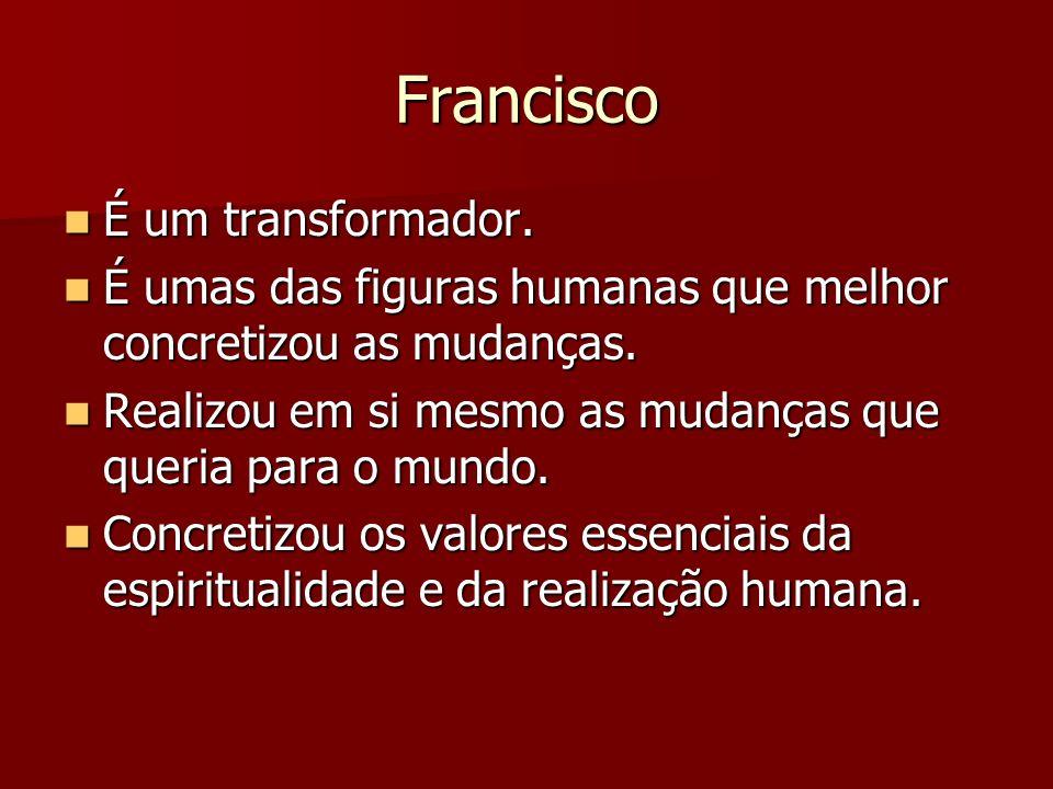 Francisco É um transformador.