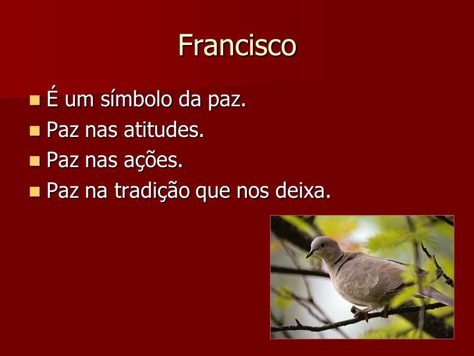 Francisco É um símbolo da paz. Paz nas atitudes. Paz nas ações.