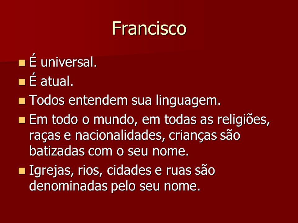 Francisco É universal. É atual. Todos entendem sua linguagem.
