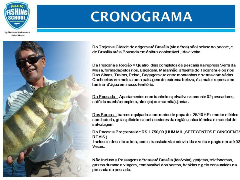 CRONOGRAMA Do Trajeto = Cidade de origem até Brasília (via aérea) não incluso no pacote, e.