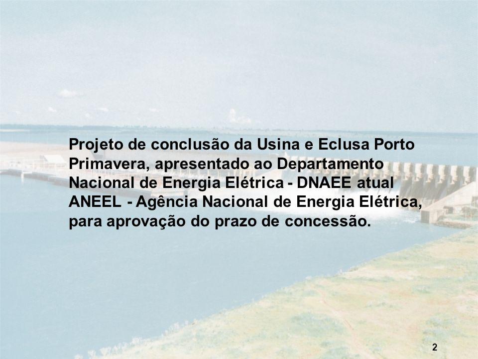 Projeto de conclusão da Usina e Eclusa Porto Primavera, apresentado ao Departamento Nacional de Energia Elétrica - DNAEE atual ANEEL - Agência Nacional de Energia Elétrica, para aprovação do prazo de concessão.