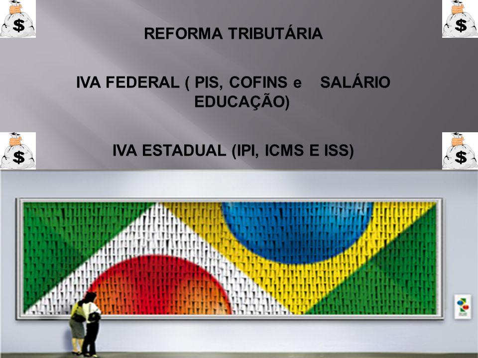 IVA FEDERAL ( PIS, COFINS e SALÁRIO EDUCAÇÃO)