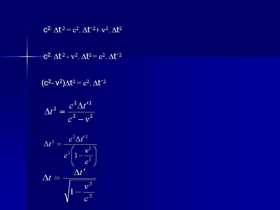 c2. t 2 = c2. t´2+ v2. t2 c2. t 2 - v2. t2 = c2. t´2 (c2- v2)t2 = c2. t´2