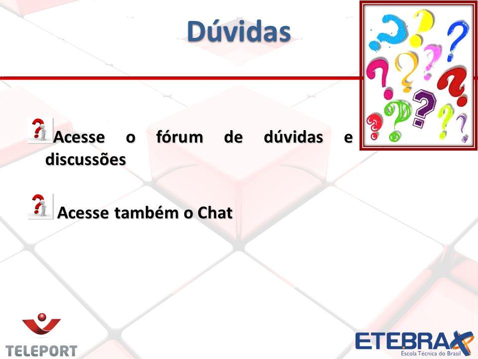 Dúvidas Acesse o fórum de dúvidas e discussões Acesse também o Chat