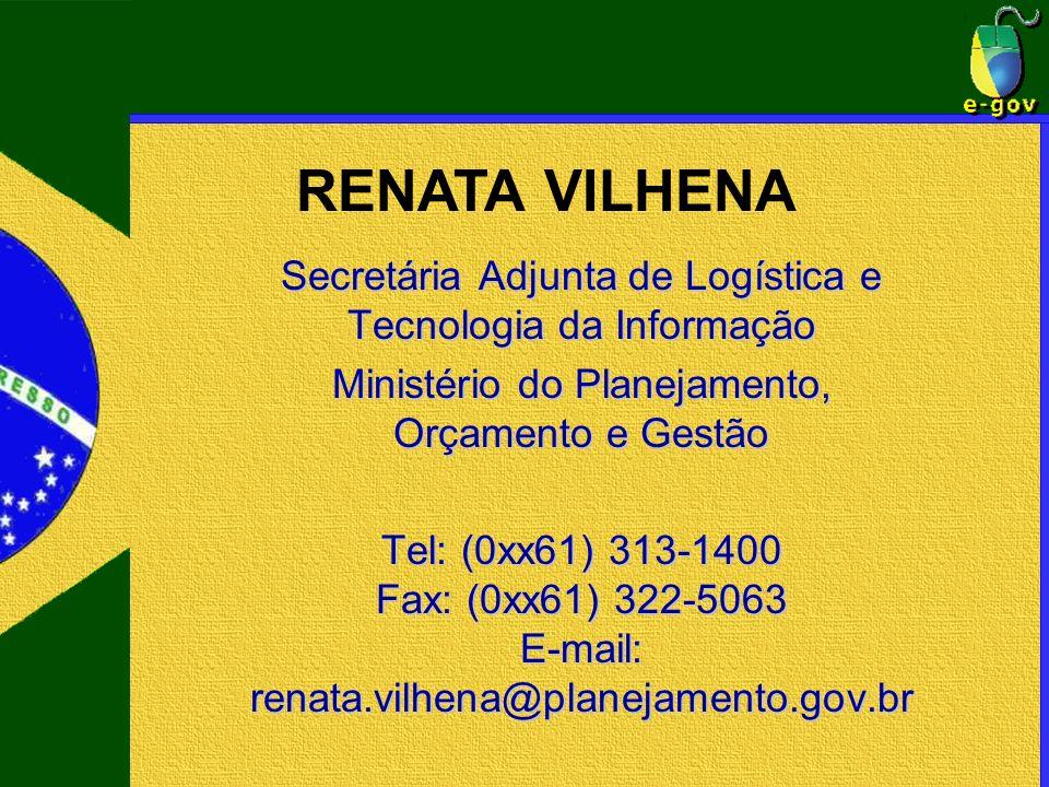 RENATA VILHENA Secretária Adjunta de Logística e Tecnologia da Informação. Ministério do Planejamento, Orçamento e Gestão.