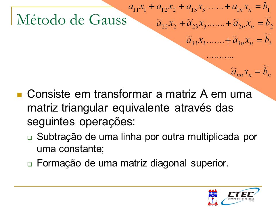 Método de Gauss Consiste em transformar a matriz A em uma matriz triangular equivalente através das seguintes operações: