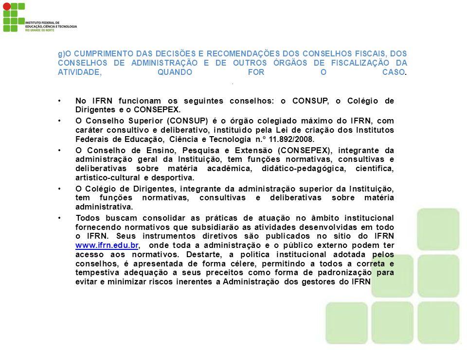g)O CUMPRIMENTO DAS DECISÕES E RECOMENDAÇÕES DOS CONSELHOS FISCAIS, DOS CONSELHOS DE ADMINISTRAÇÃO E DE OUTROS ÓRGÃOS DE FISCALIZAÇÃO DA ATIVIDADE, QUANDO FOR O CASO. .