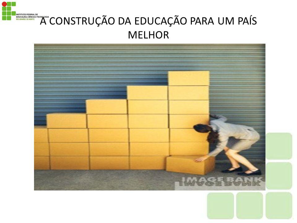 A CONSTRUÇÃO DA EDUCAÇÃO PARA UM PAÍS MELHOR