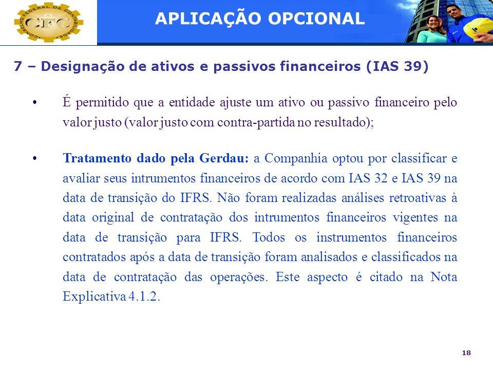 APLICAÇÃO OPCIONAL7 – Designação de ativos e passivos financeiros (IAS 39)