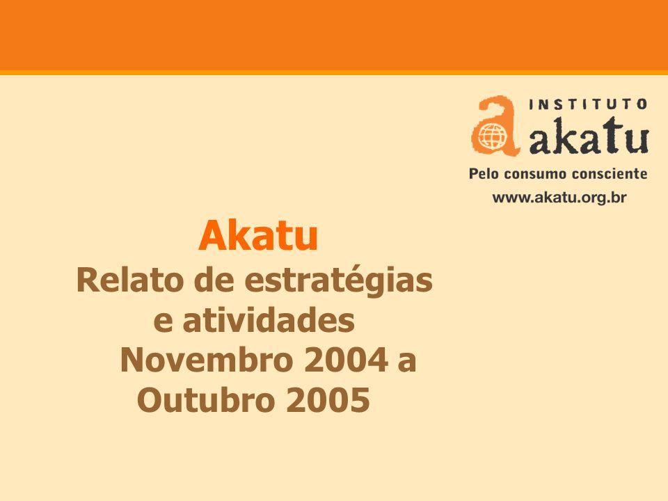 Akatu Relato de estratégias e atividades Novembro 2004 a Outubro 2005