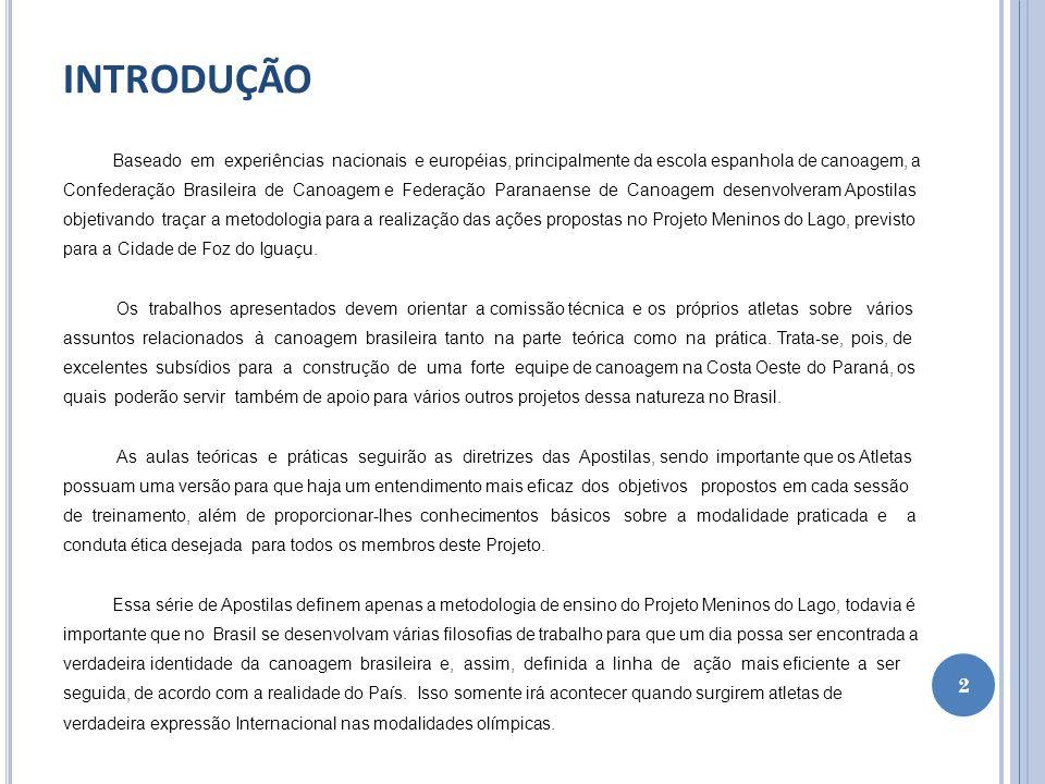 INTRODUÇÃO Baseado em experiências nacionais e européias, principalmente da escola espanhola de canoagem, a.