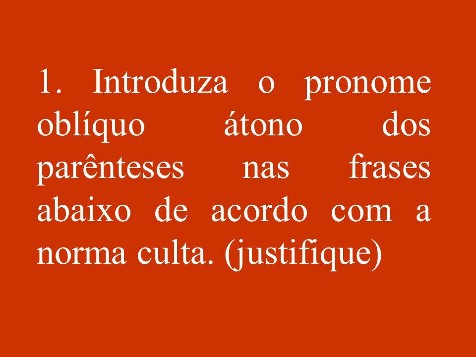 1. Introduza o pronome oblíquo átono dos parênteses nas frases abaixo de acordo com a norma culta.