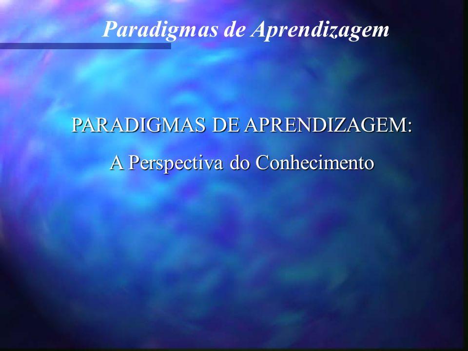 PARADIGMAS DE APRENDIZAGEM: A Perspectiva do Conhecimento
