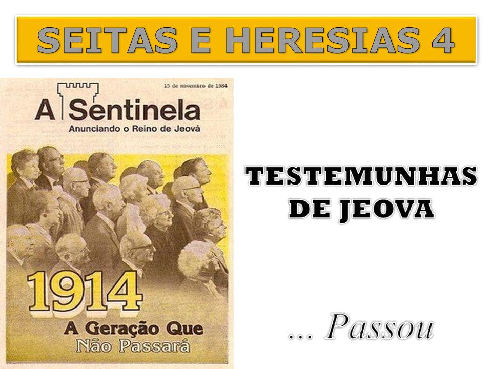 SEITAS E HERESIAS 4 TESTEMUNHAS DE JEOVA ... Passou