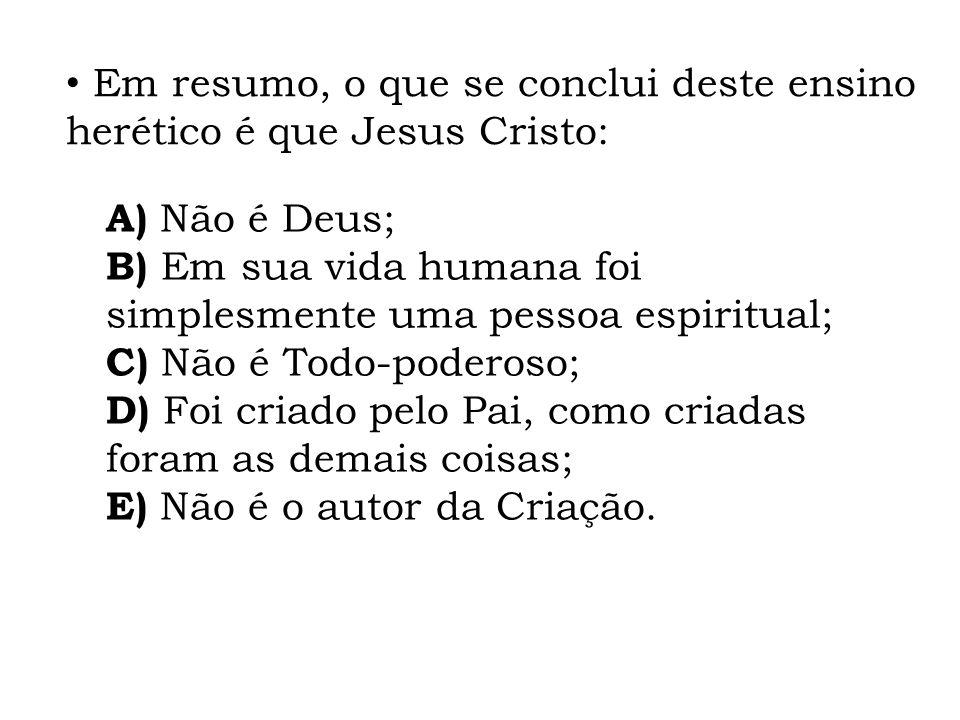 Em resumo, o que se conclui deste ensino herético é que Jesus Cristo: