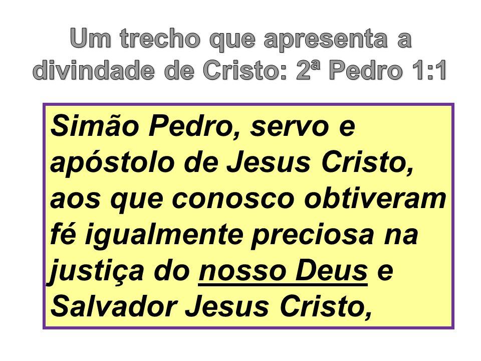 Um trecho que apresenta a divindade de Cristo: 2ª Pedro 1:1