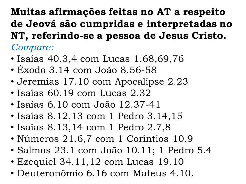Muitas afirmações feitas no AT a respeito de Jeová são cumpridas e interpretadas no NT, referindo-se a pessoa de Jesus Cristo.