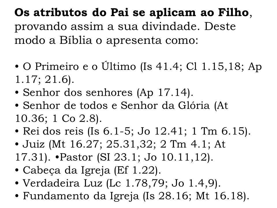 Os atributos do Pai se aplicam ao Filho, provando assim a sua divindade. Deste modo a Bíblia o apresenta como: