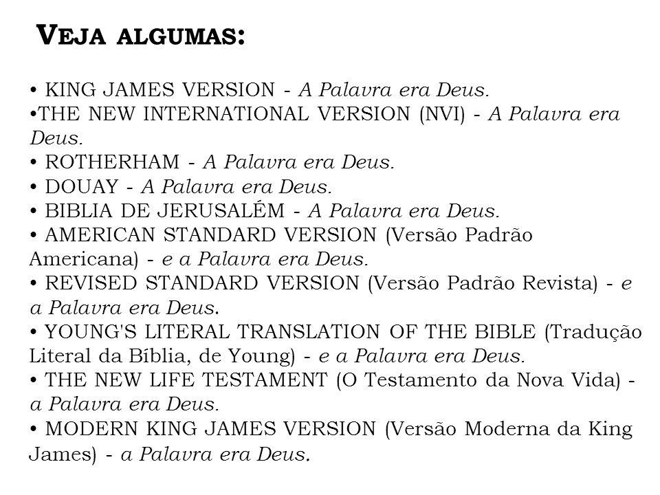 Veja algumas: • KING JAMES VERSION - A Palavra era Deus.
