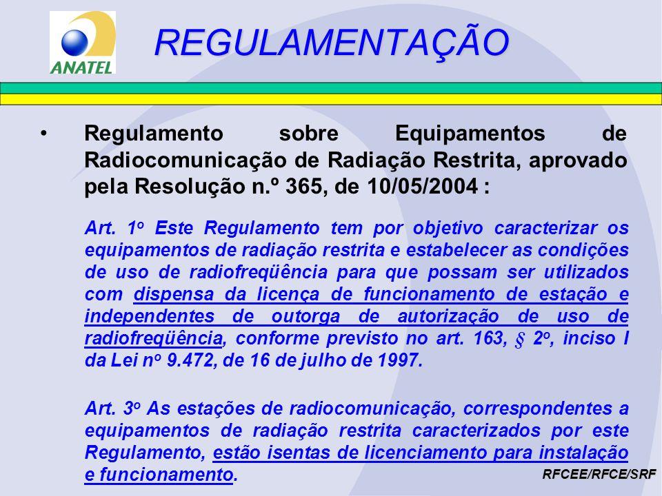 REGULAMENTAÇÃORegulamento sobre Equipamentos de Radiocomunicação de Radiação Restrita, aprovado pela Resolução n.º 365, de 10/05/2004 :