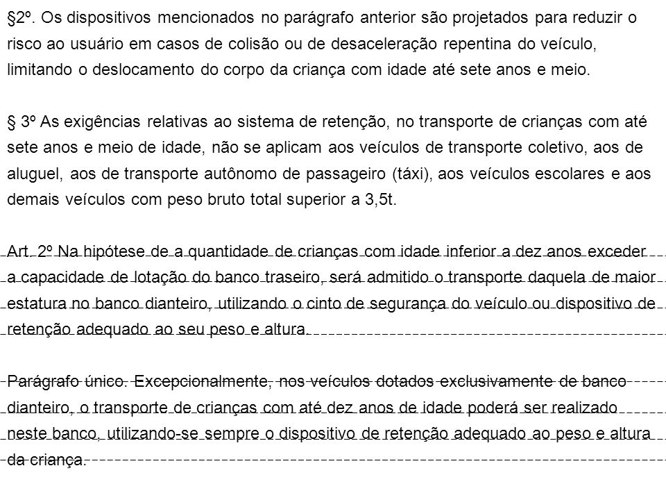 §2º. Os dispositivos mencionados no parágrafo anterior são projetados para reduzir o risco ao usuário em casos de colisão ou de desaceleração repentina do veículo, limitando o deslocamento do corpo da criança com idade até sete anos e meio.