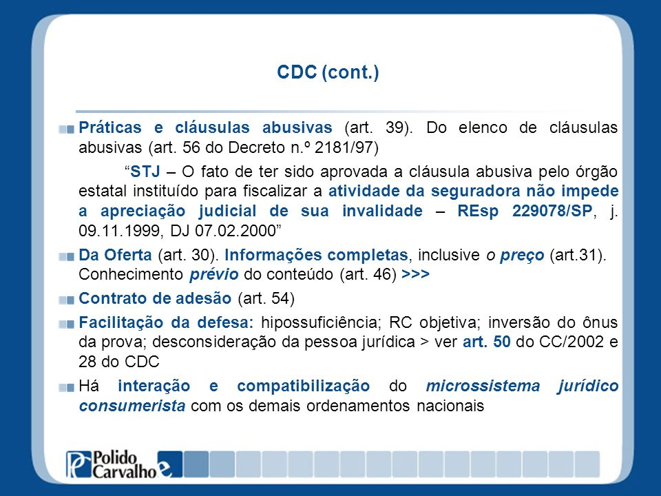 CDC (cont.) Práticas e cláusulas abusivas (art. 39). Do elenco de cláusulas abusivas (art. 56 do Decreto n.º 2181/97)