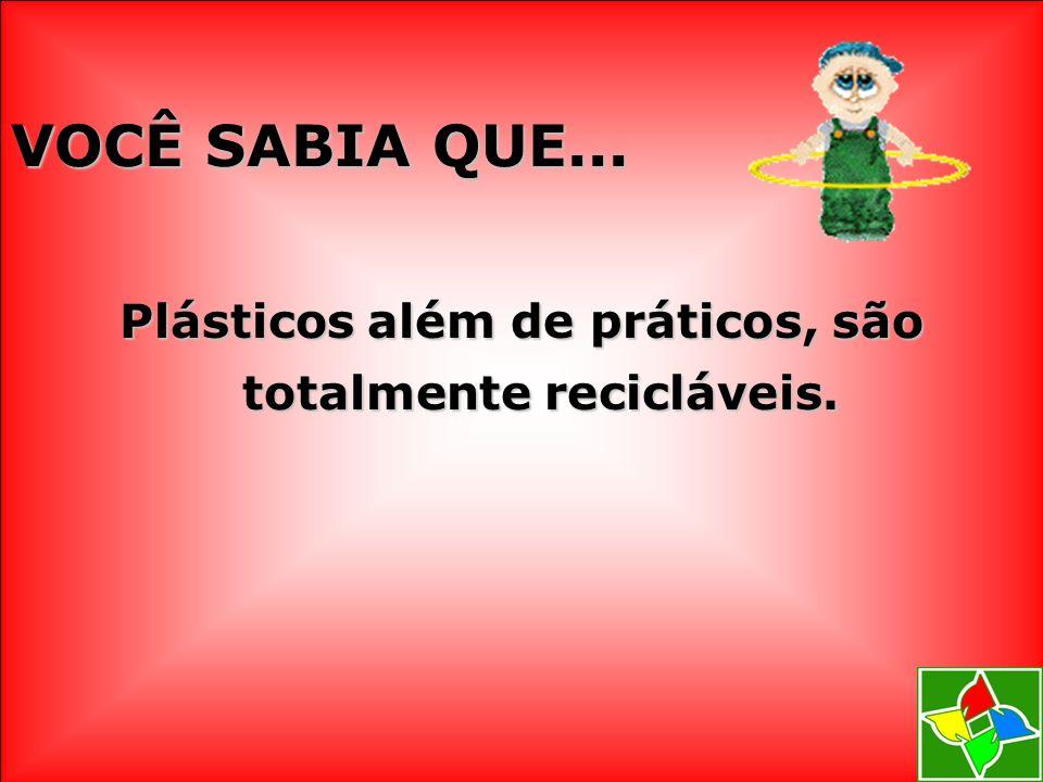 Plásticos além de práticos, são totalmente recicláveis.