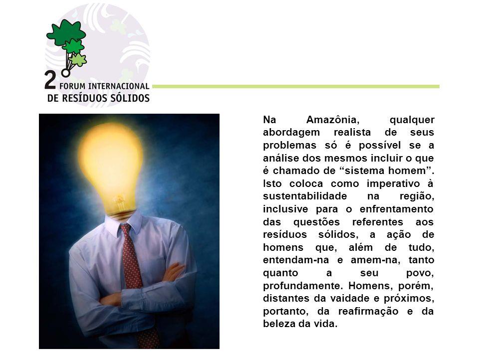 Na Amazônia, qualquer abordagem realista de seus problemas só é possível se a análise dos mesmos incluir o que é chamado de sistema homem .