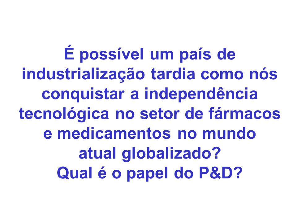É possível um país de industrialização tardia como nós conquistar a independência tecnológica no setor de fármacos e medicamentos no mundo atual globalizado.