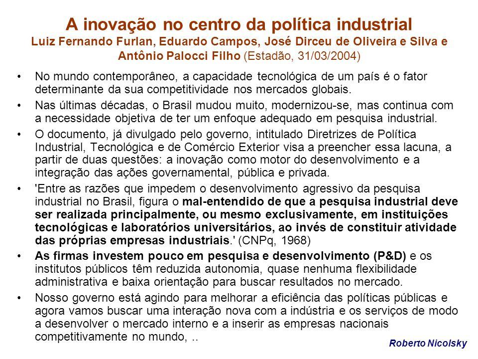 A inovação no centro da política industrial Luiz Fernando Furlan, Eduardo Campos, José Dirceu de Oliveira e Silva e Antônio Palocci Filho (Estadão, 31/03/2004)