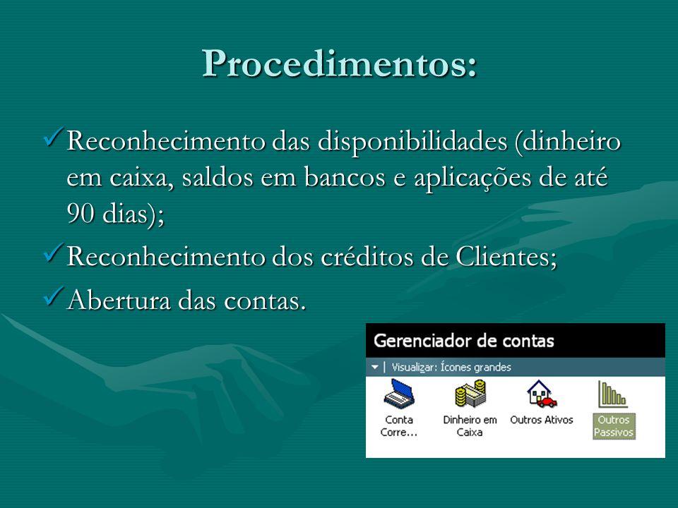 Procedimentos: Reconhecimento das disponibilidades (dinheiro em caixa, saldos em bancos e aplicações de até 90 dias);