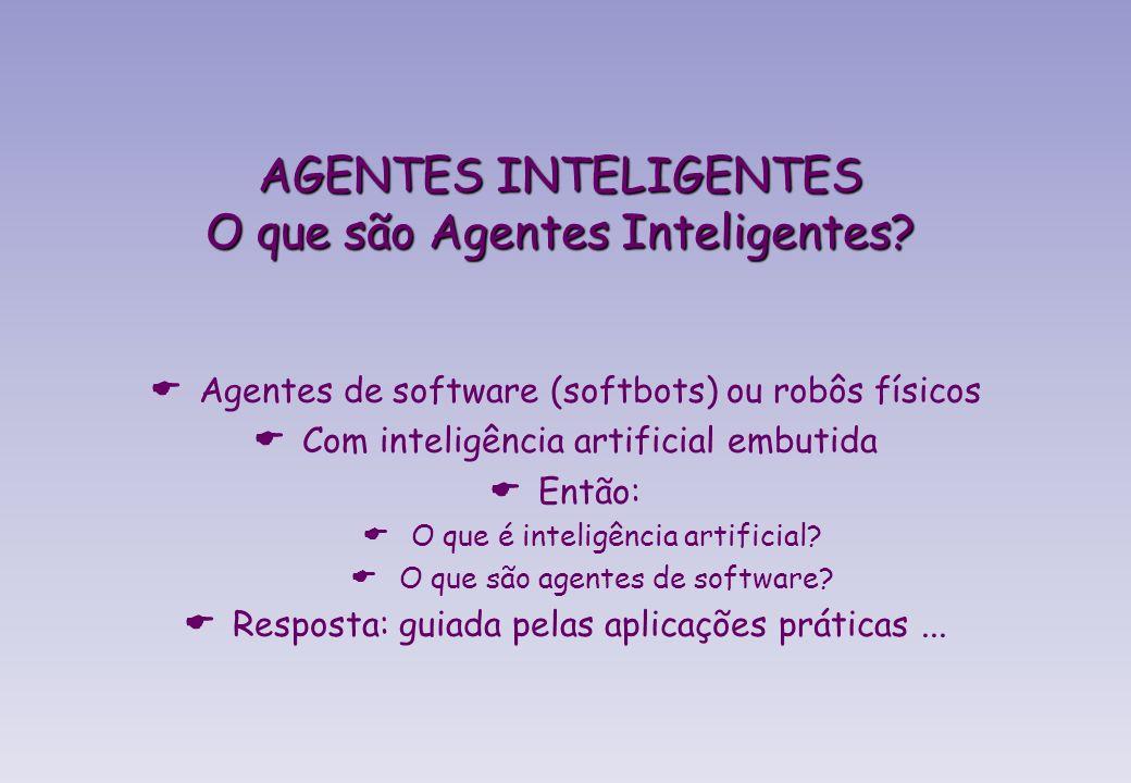 AGENTES INTELIGENTES O que são Agentes Inteligentes