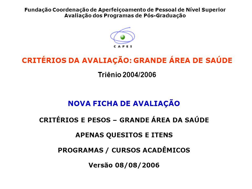CRITÉRIOS DA AVALIAÇÃO: GRANDE ÁREA DE SAÚDE Triênio 2004/2006