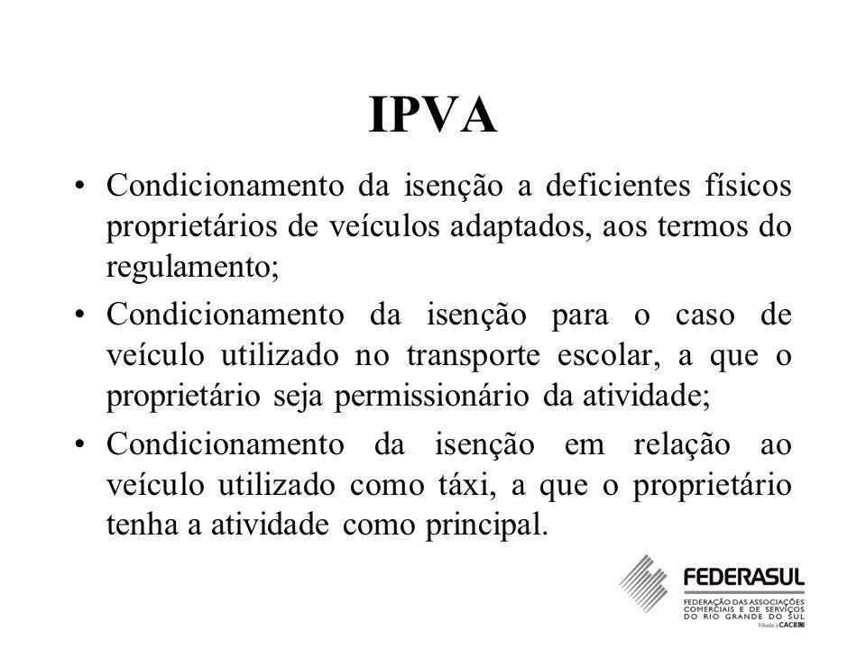 IPVA Condicionamento da isenção a deficientes físicos proprietários de veículos adaptados, aos termos do regulamento;