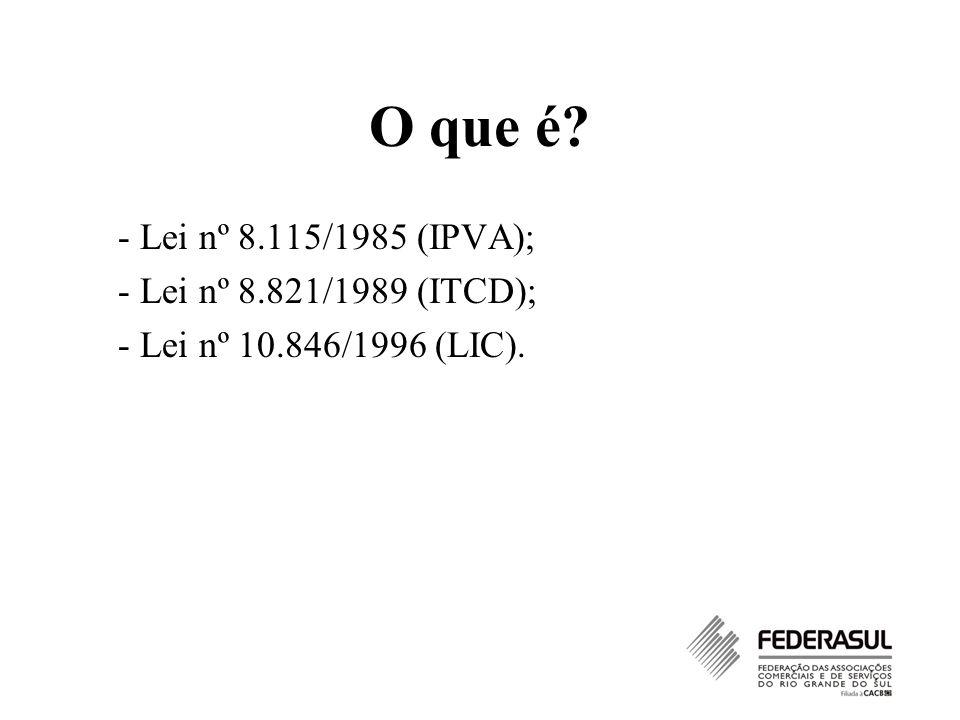 O que é - Lei nº 8.115/1985 (IPVA); - Lei nº 8.821/1989 (ITCD);