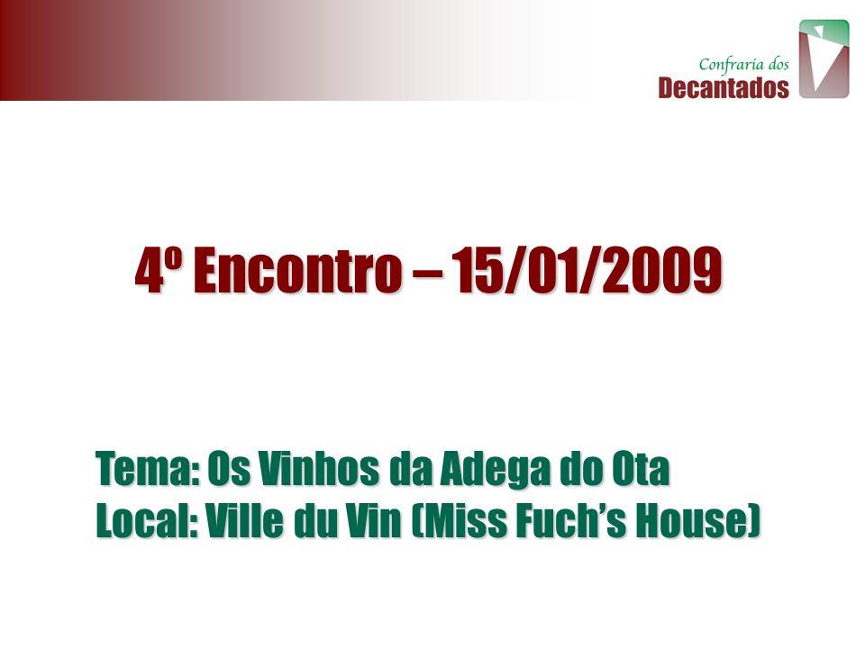 4º Encontro – 15/01/2009 Tema: Os Vinhos da Adega do Ota