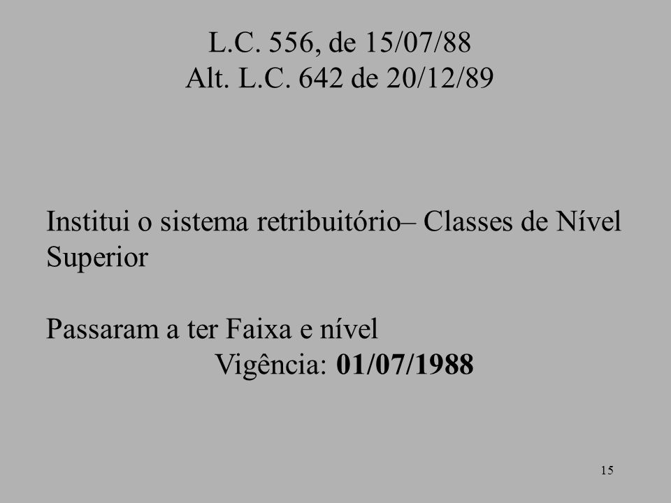 L.C. 556, de 15/07/88 Alt. L.C. 642 de 20/12/89. Institui o sistema retribuitório– Classes de Nível Superior.