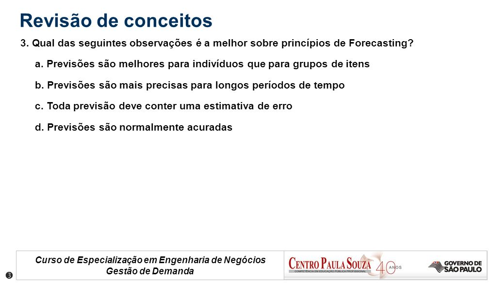 Revisão de conceitos 3. Qual das seguintes observações é a melhor sobre princípios de Forecasting