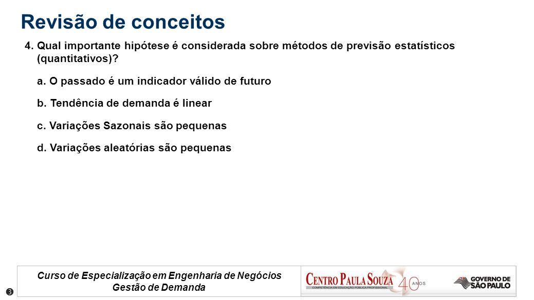 Revisão de conceitos 4. Qual importante hipótese é considerada sobre métodos de previsão estatísticos (quantitativos)