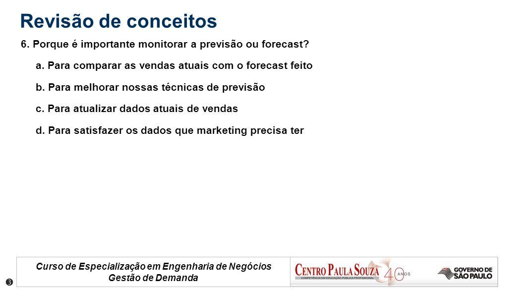 Revisão de conceitos 6. Porque é importante monitorar a previsão ou forecast a. Para comparar as vendas atuais com o forecast feito.