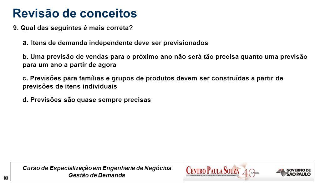 Revisão de conceitos 9. Qual das seguintes é mais correta a. Itens de demanda independente deve ser previsionados.