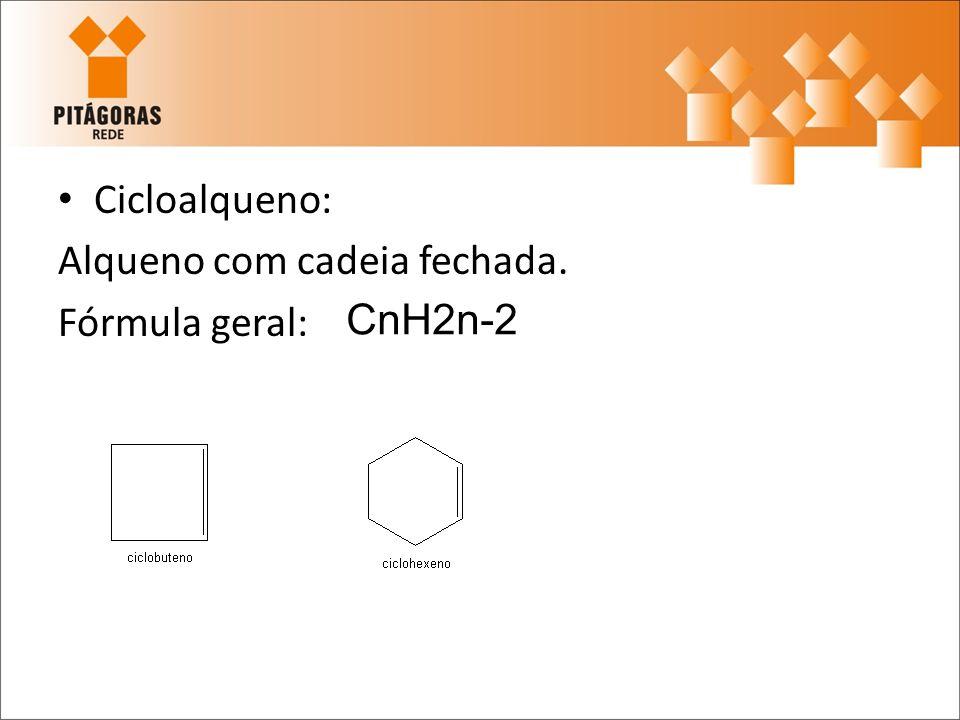 Cicloalqueno: Alqueno com cadeia fechada. Fórmula geral: CnH2n-2