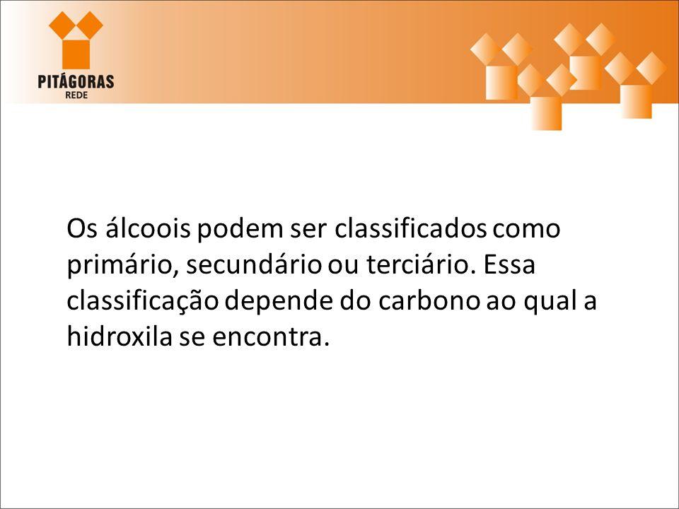 Os álcoois podem ser classificados como primário, secundário ou terciário.