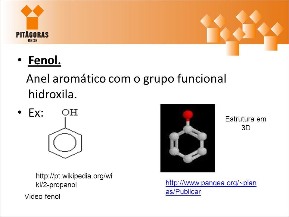 Anel aromático com o grupo funcional hidroxila. Ex: