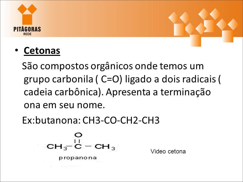 Ex:butanona: CH3-CO-CH2-CH3