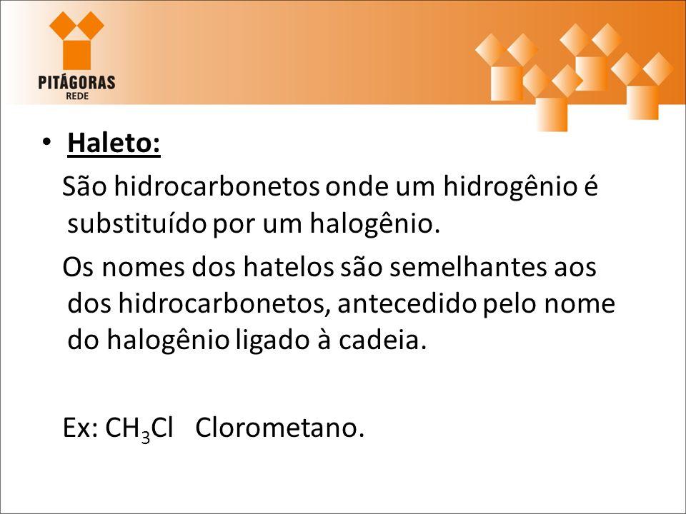 Haleto: São hidrocarbonetos onde um hidrogênio é substituído por um halogênio.