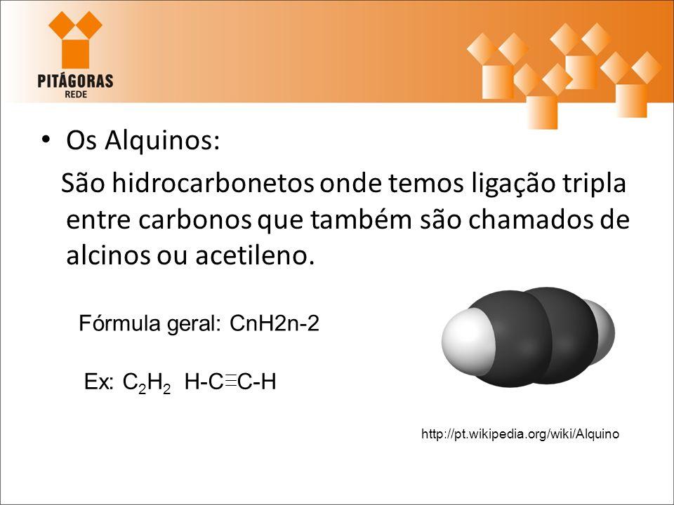 Os Alquinos: São hidrocarbonetos onde temos ligação tripla entre carbonos que também são chamados de alcinos ou acetileno.
