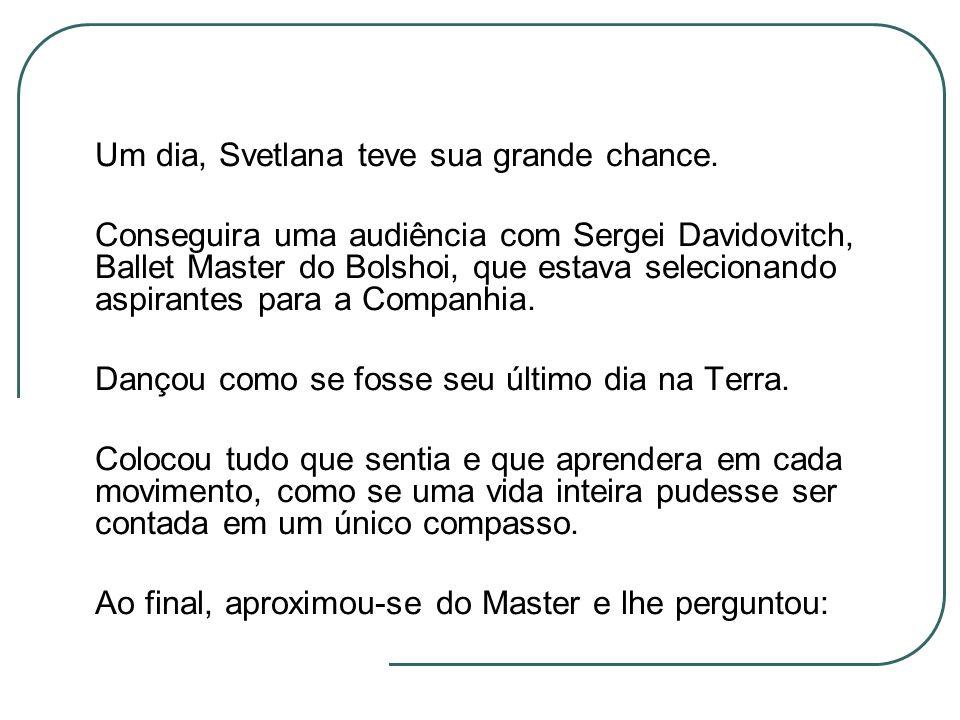 Um dia, Svetlana teve sua grande chance.
